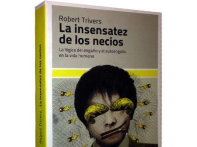 'La insensatez de los necios' de Robert Trivers