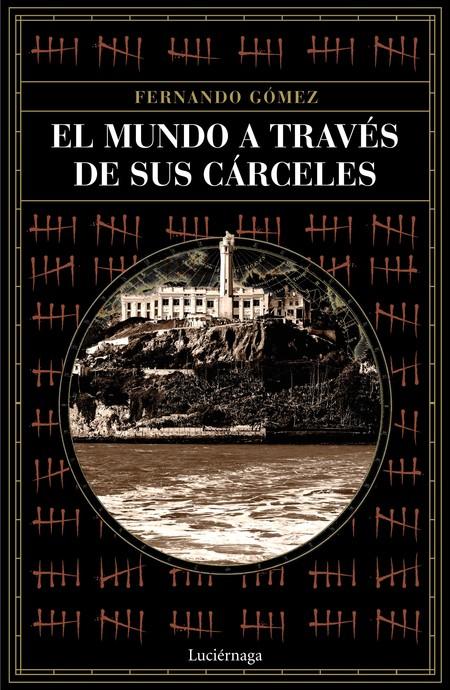 Un viaje insólito: 'El mundo a través de sus cárceles'