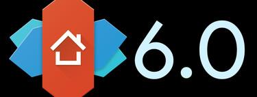 Nova Launcher 6.0 ya está aquí: repasamos a riqueza todas sus novedades