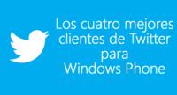 Los cuatro mejores clientes de Twitter para Windows Phone que debes conocer