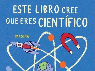 Libros que nos inspiran: 'Este libro cree que eres científico'