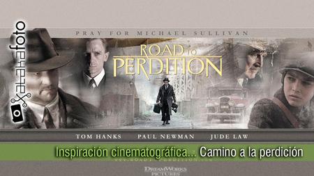 Inspiración cinematográfica... Camino a la perdición