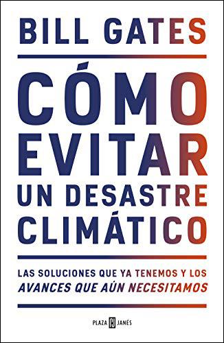 Cómo evitar un desastre climático: Las soluciones que ya tenemos y los avances que aún necesitamos - Edición Kindle