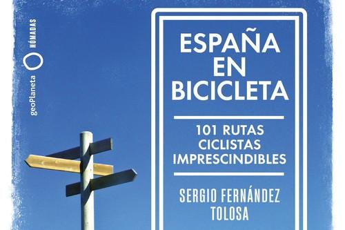 España en bicicleta. El libro con 101 rutas imprescindibles para viajar sobre dos ruedas