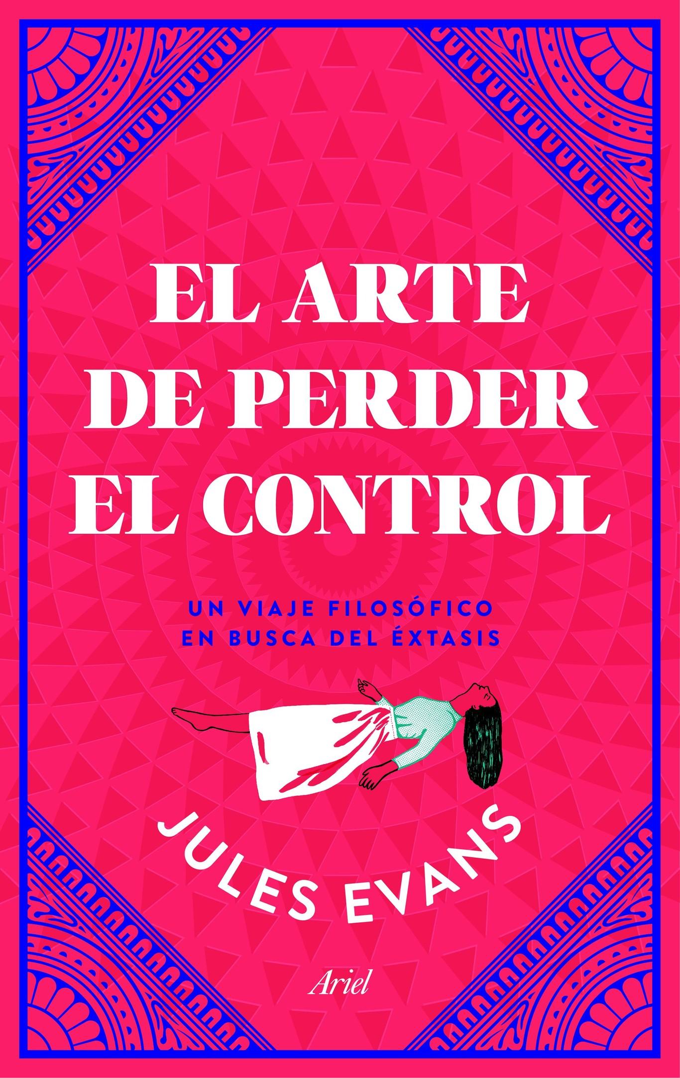 Libros que nos inspiran: 'El arte de perder el control', de Jules Evans