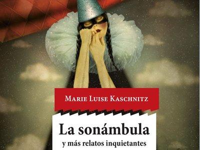 'La sonámbula y más relatos inquietantes', las adictivas historias de Marie Luise Kaschnitz