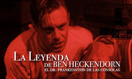 La leyenda de Ben Heckendorn, el Dr. Frankenstein de las consolas