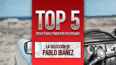 Top 5 ideas para conducir en verano, la selección de Pablo Ibáñez