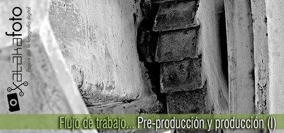 Flujo de Trabajo: Pre-producción y producción (I)