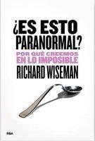 [Libros que nos inspiran] '¿Esto es paranormal? Por qué creemos en lo imposible' de Richard Wiseman