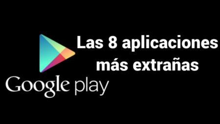 Las ocho aplicaciones más increíblemente extrañas de Google Play