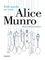Déjate llevar por Alice Munro para ver que 'Todo queda en casa'
