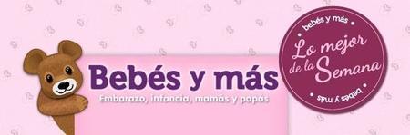 Lo más destacado en Bebés y Más del 12 al  18 de Mayo