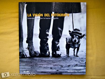 'La visión del fotógrafo' de Michael Freeman, para entender las buenas fotografías