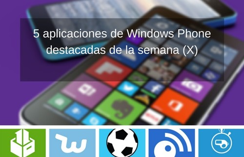 5 aplicaciones de Windows Phone destacadas de la semana (X)