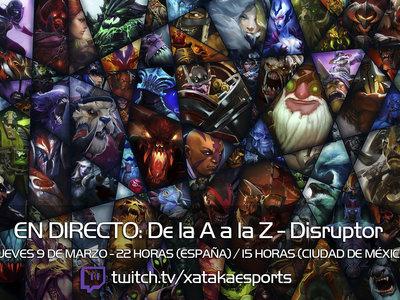 """Disruptor en directo con la sección """"Dota 2 de la A a la Z"""" a las 22:00 horas (las 15:00 horas en Ciudad de México) [Finalizado]"""