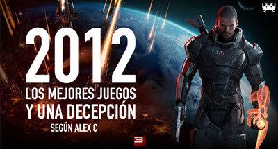 Los mejores juegos de 2012, y la decepción, según Alex C