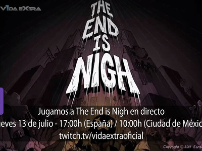 Streaming de The End is Nigh a las 17:00h (las 10:00h en Ciudad de México) [finalizado]