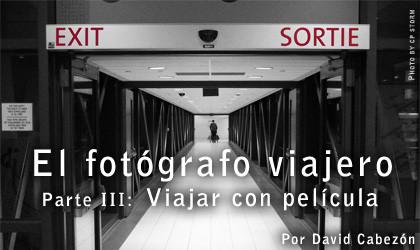 El Fotógrafo Viajero. Parte III: Viajar con Película