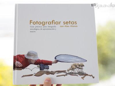 'Fotografiar setas', de Álex Alonso, el mejor libro para iniciarte en la fotografía micológica