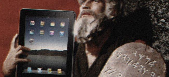 ¡Oh, desdichados mortales, quemad ese iPad de oro que aquí os traigo los nuevos mandamientos!