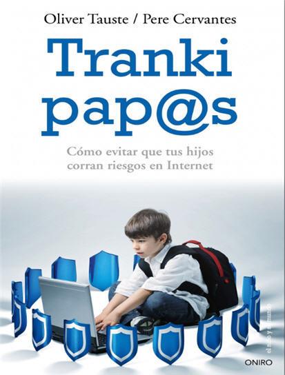 'Tranki pap@s': el libro para que los padres sepamos afrontar los riesgos que se presentan a nuestros hijos en Internet