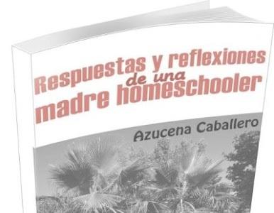 """""""Respuestas y reflexiones de una madre homeschooler"""" de Azucena Caballero"""