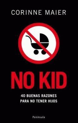 """""""No Kid. 40 buenas razones para no tener hijos"""""""