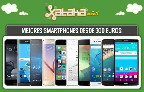 Los mejores smartphones desde 300 euros en versión libre y también a plazos con operadoras