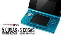 Nintendo 3DS, cinco cosas que me gustan y cinco cosas que no me gustan