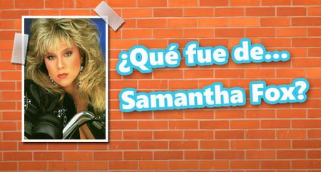 ¿Qué fue de... Samantha Fox?