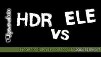 Procesado HDR vs Procesado ELE: ¿cuál es mejor?