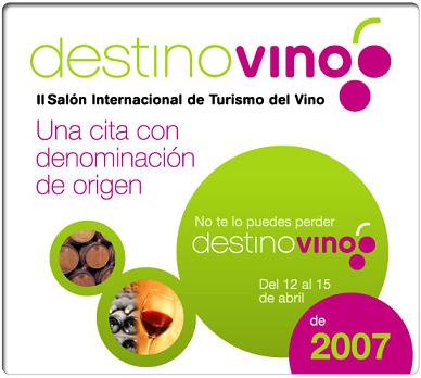 Destinovino 2007, la segunda edición del Salón Internacional de Turismo del Vino