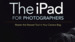 The iPad for Photographers, el libro que tal vez todo fotógrafo debería leer