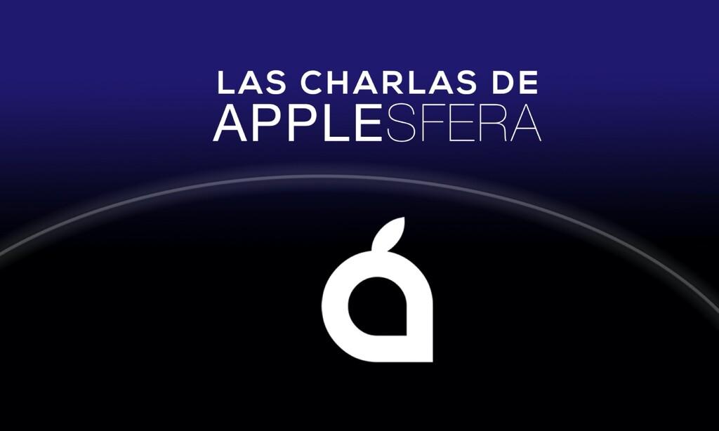 Este nuevo mundo y nuestra relación con la tecnología, nuevo episodio de Las Charlas de Applesfera ya disponible