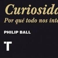 Libros que nos inspiran: 'Curiosidad: Por qué todo nos interesa' de Philip Ball