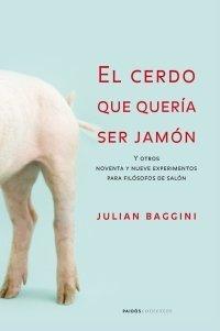 """[Libros que nos inspiran] 'El cerdo que quería ser jamón"""", de Julian Baggini"""