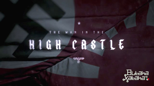 ButakaXataka™: The Man in the High Castle