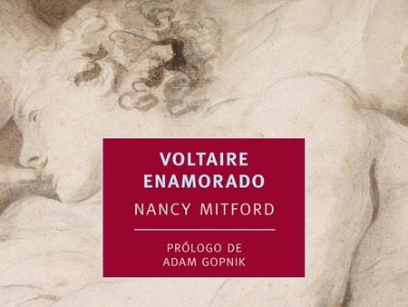 Nancy Mitford nos retrata a 'Voltaire enamorado'