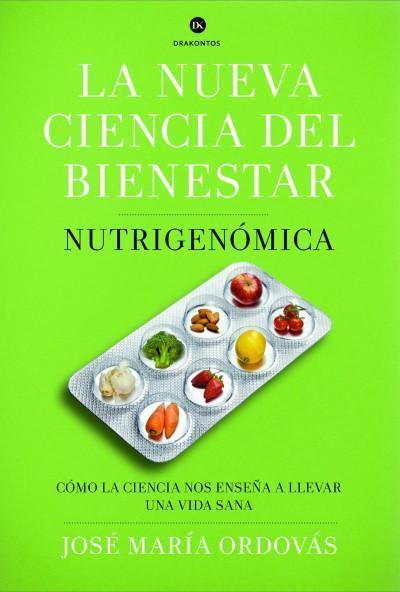 La nueva ciencia del bienestar. Nutrición, genética y la búsqueda de una alimentación saludable.