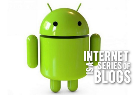 Android, Ballmer y más. Internet is a series of blogs (CCXIX)
