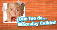 ¿Qué fue de... Macaulay Culkin?