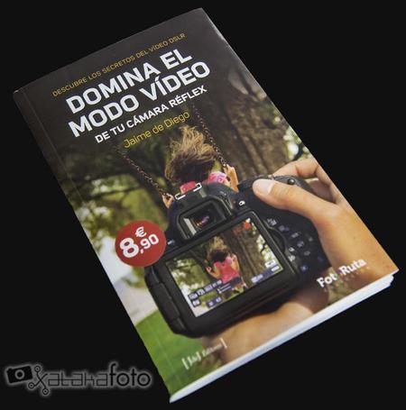 Domina el modo vídeo de tu cámara réflex: un libro para iniciarte en vídeo sin complicaciones