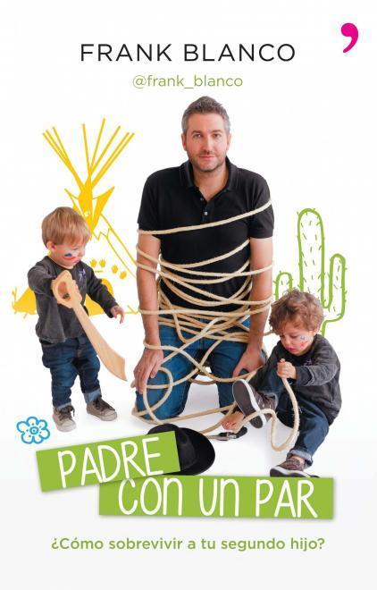 """""""Padre con un par. ¿Cómo sobrevivir a tu segundo hijo?"""", el nuevo libro de Frank Blanco"""