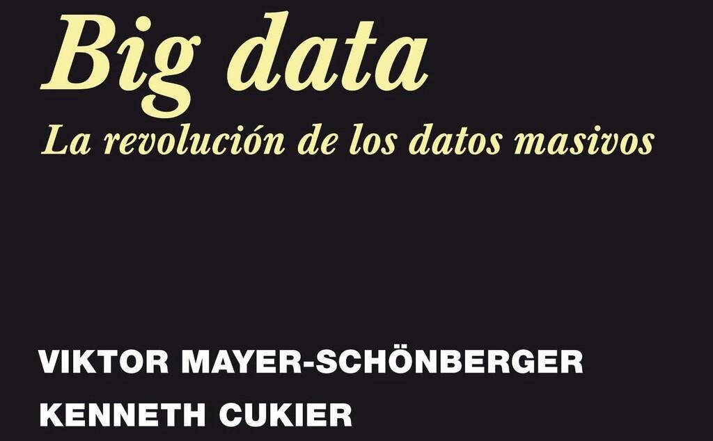 Libros que nos inspiran: 'Big data: la revolución de los datos masivos', de Viktor Mayer-Schönberger y Kenneth Cukier