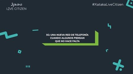 El 5G nos acerca a la red única y otras conclusiones de la mesa redonda sobre 5G de Xataka Live Citizen