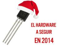El hardware a seguir en 2014