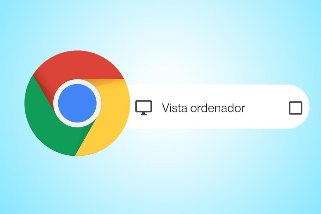 Google Chrome recordará que prefieres la vista de ordenador en Android, según XDA