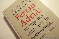Reinventar la cocina. Ferran Adrià: un viaje incesante por la gastronomía