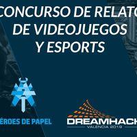 DreamHack y Héroes de Papel crean el I Concurso de relatos sobre esports y videojuegos